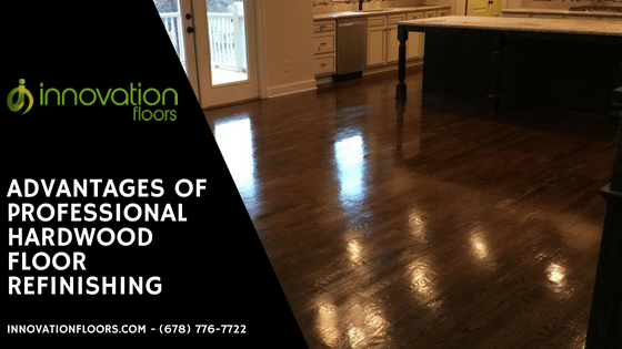 Advantages Of Professional Hardwood Floor Refinishing Innovation
