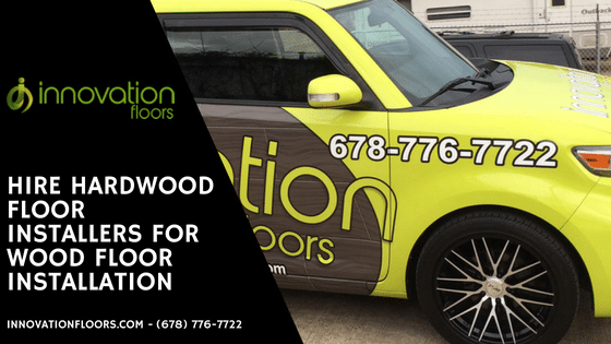 Hire hardwood floor installers for Wood Floor Installation