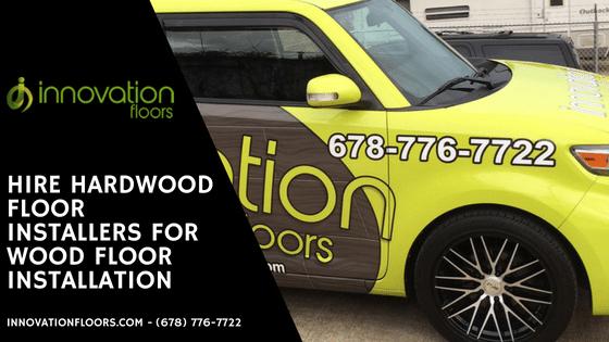 Hire hardwood floor installers for Wood Floor Installation