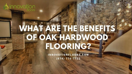 What are the Benefits of Oak Hardwood Flooring