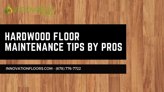 Hardwood Floor Maintenance Tips by Pros