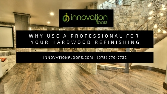 Why Use a Professional for Your Hardwood Floor Refinishing in Marietta